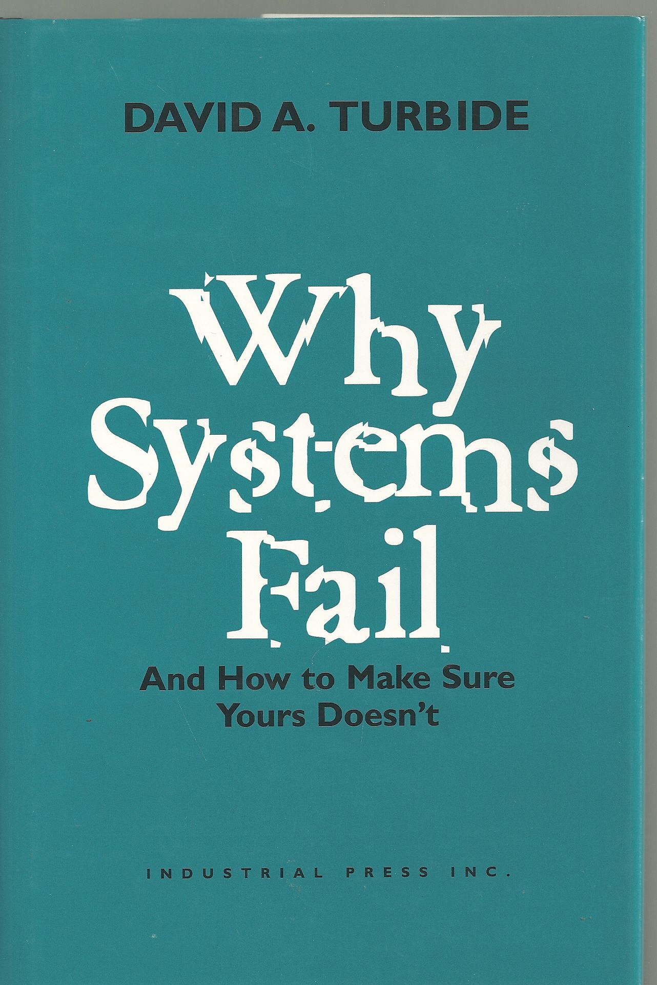 Why Systems Fail: And How to Make Sure Yours Doesn't, Turbide, David A